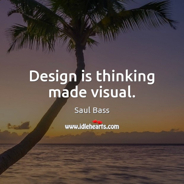 Design is thinking made visual. Saul Bass Picture Quote