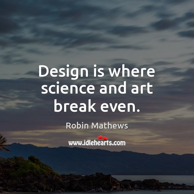 Image, Design is where science and art break even.