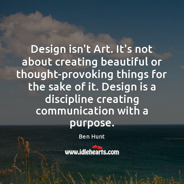 Image, Design isn't Art. It's not about creating beautiful or thought-provoking things for