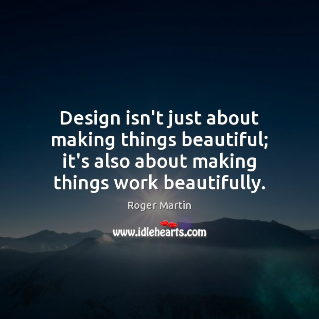 Design isn't just about making things beautiful; it's also about making things Image