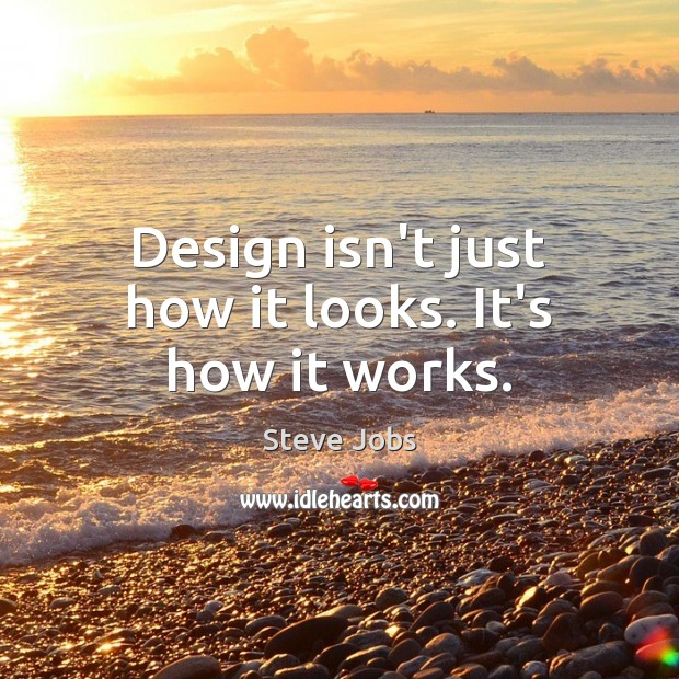 Image, Design isn't just how it looks. It's how it works.