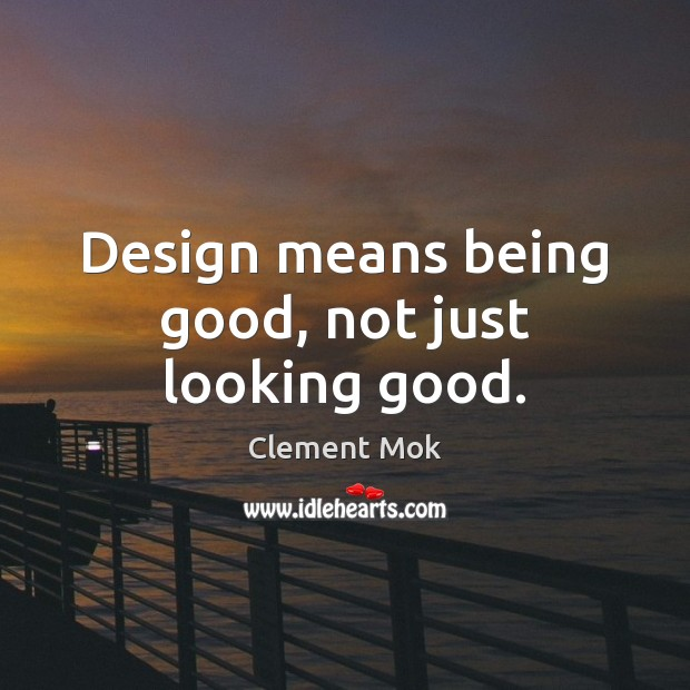 Image, Design means being good, not just looking good.