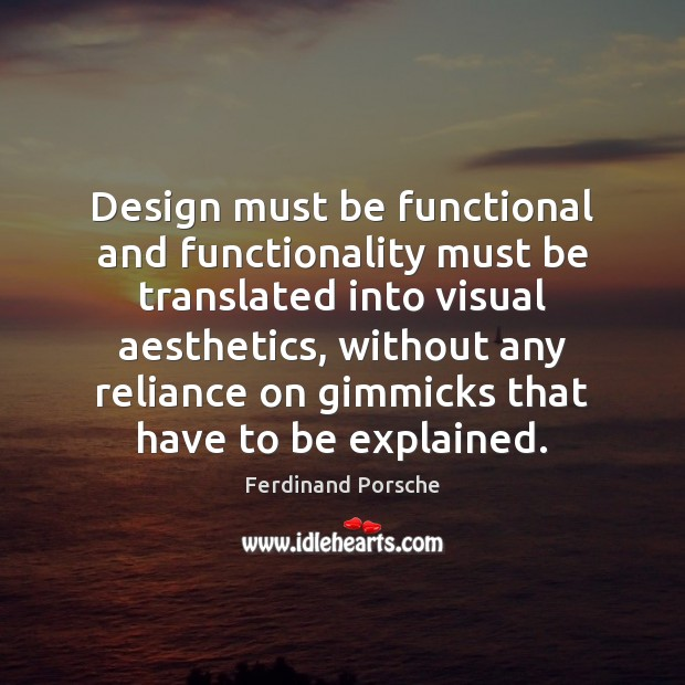 Design must be functional and functionality must be translated into visual aesthetics, Design Quotes Image