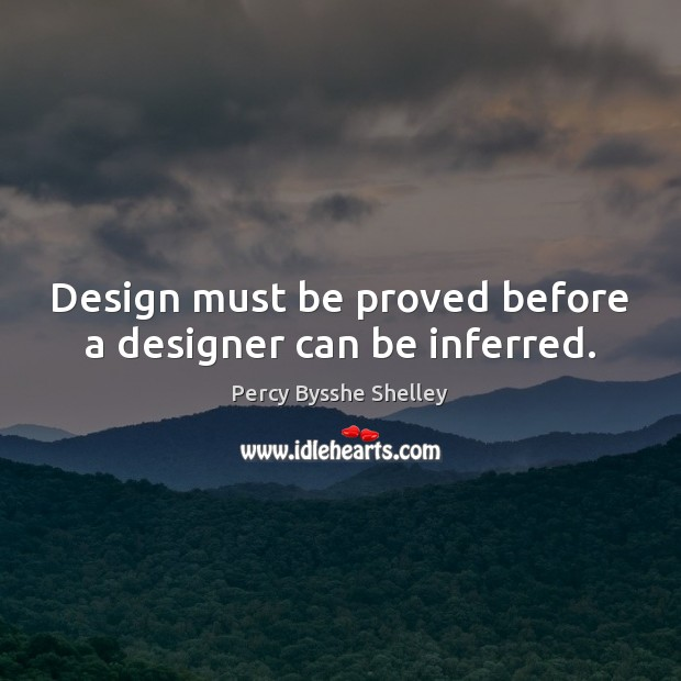 Design must be proved before a designer can be inferred. Design Quotes Image