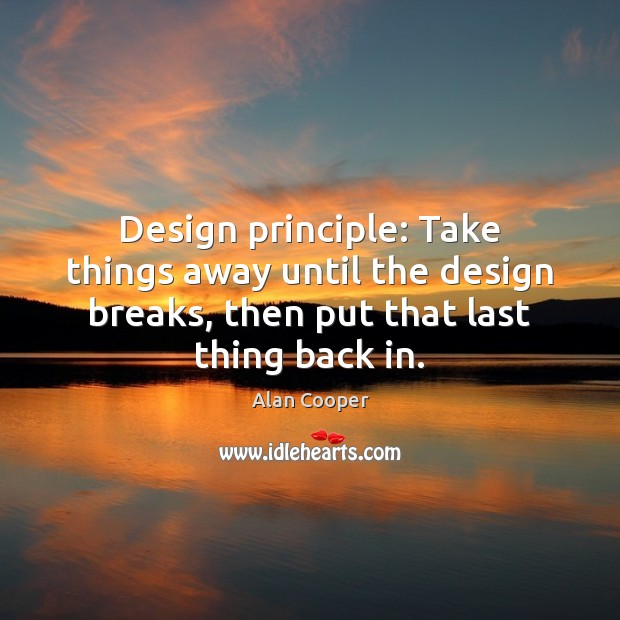 Image, Design principle: Take things away until the design breaks, then put that