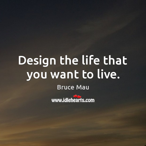 Image, Design the life that you want to live.