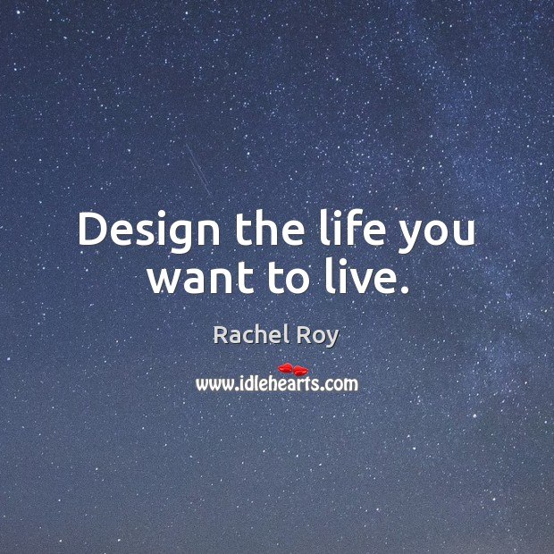 Design the life you want to live. Rachel Roy Picture Quote