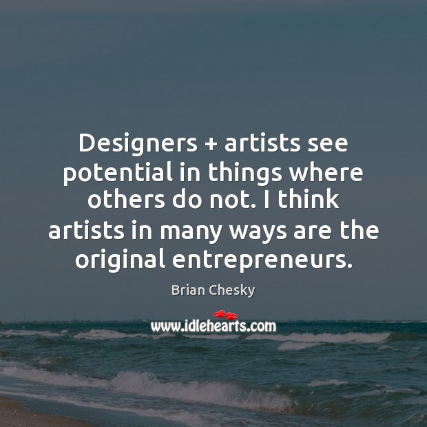Designers + artists see potential in things where others do not. I think Image