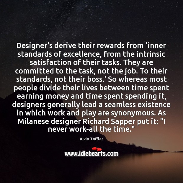 Image, Designer's derive their rewards from 'inner standards of excellence, from the intrinsic