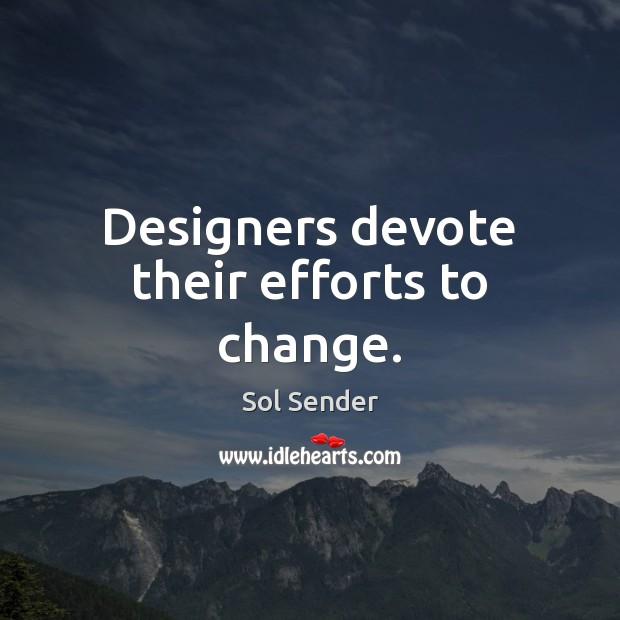 Designers devote their efforts to change. Image