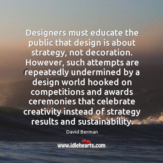 Image, Designers must educate the public that design is about strategy, not decoration.