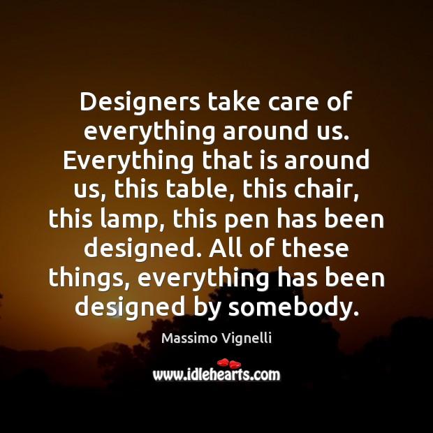 Image, Designers take care of everything around us. Everything that is around us,