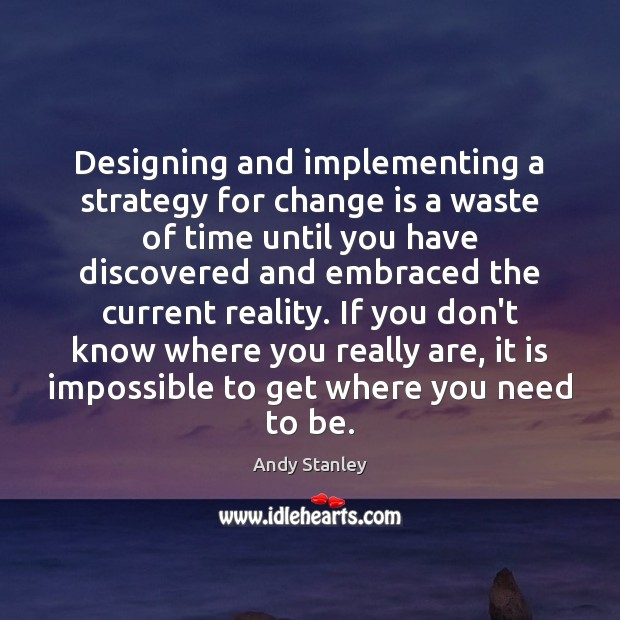 Image, Designing and implementing a strategy for change is a waste of time