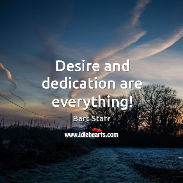 Image, Desire and dedication are everything!