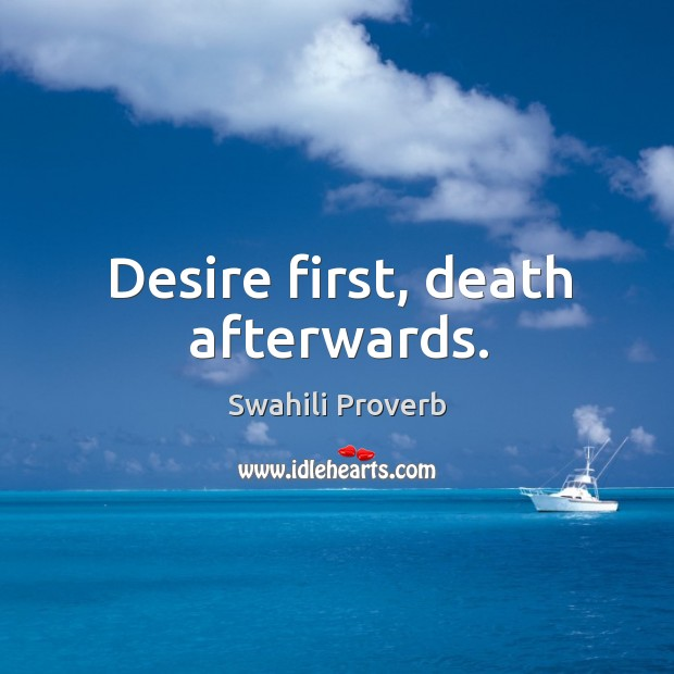 Image, Desire first, death afterwards.