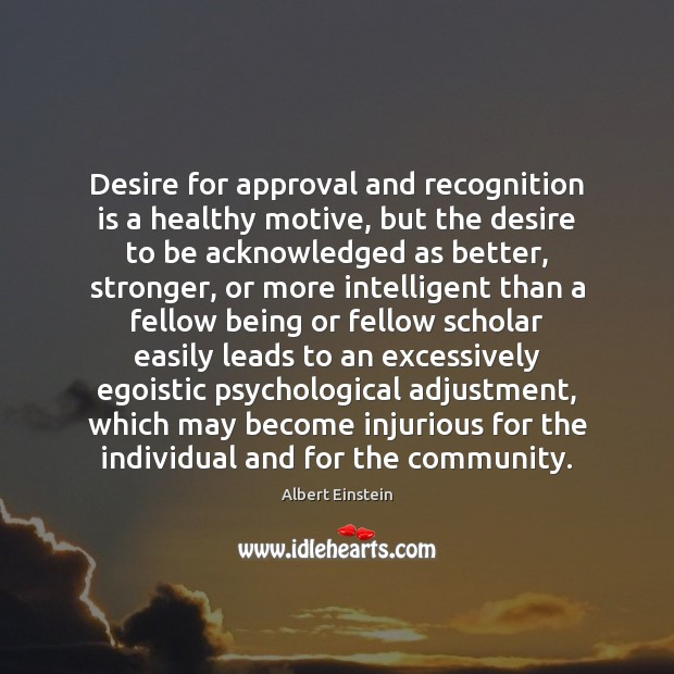 Desire for approval and recognition is a healthy motive, but the desire Image