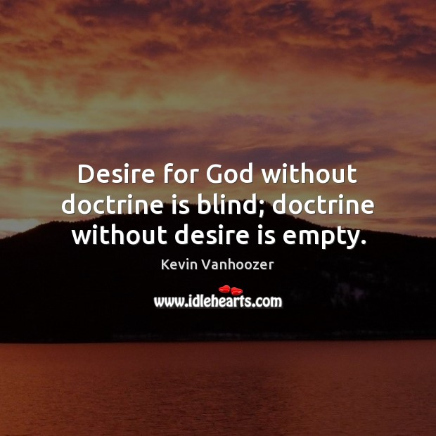 Desire for God without doctrine is blind; doctrine without desire is empty. Desire Quotes Image