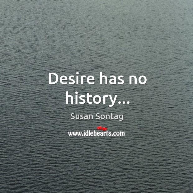 Desire has no history… Image