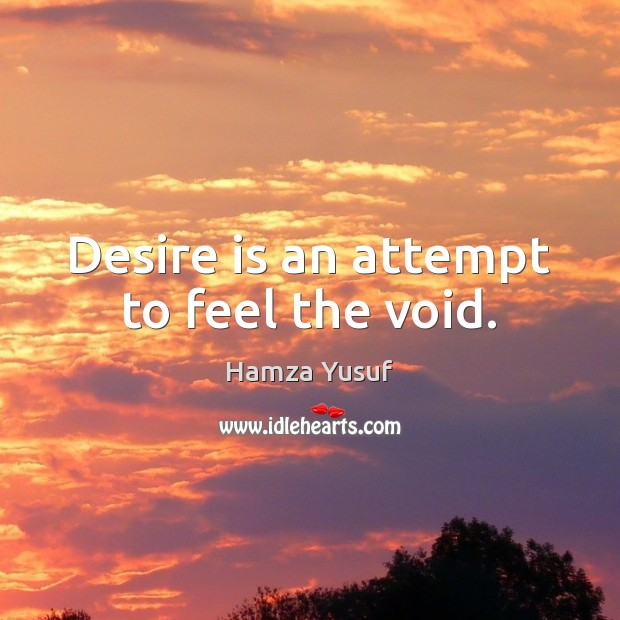Desire is an attempt to feel the void. Desire Quotes Image