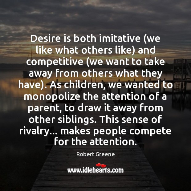Image, Desire is both imitative (we like what others like) and competitive (we