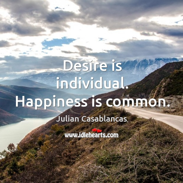Desire is individual. Happiness is common. Image