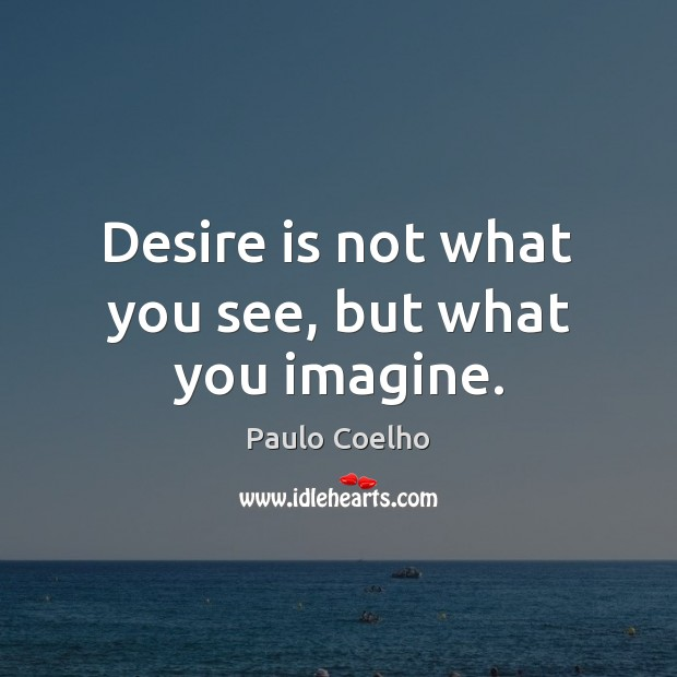 Image, Desire is not what you see, but what you imagine.