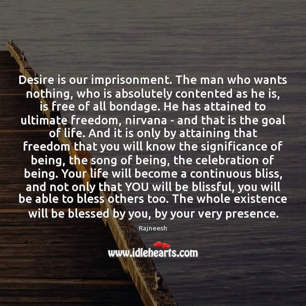 Desire is our imprisonment. The man who wants nothing, who is absolutely Rajneesh Picture Quote