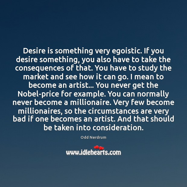 Desire is something very egoistic. If you desire something, you also have Desire Quotes Image