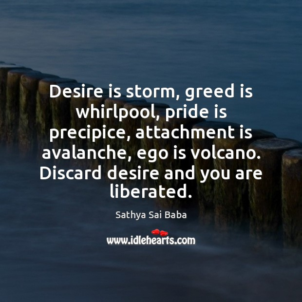 Image, Desire is storm, greed is whirlpool, pride is precipice, attachment is avalanche,