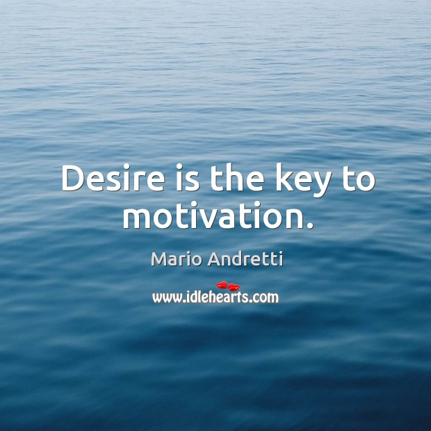Desire is the key to motivation. Mario Andretti Picture Quote