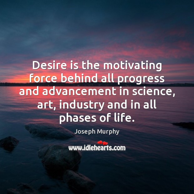 Desire is the motivating force behind all progress and advancement in science, Desire Quotes Image