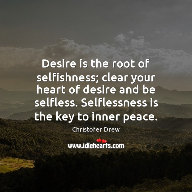 Desire is the root of selfishness; clear your heart of desire and Desire Quotes Image