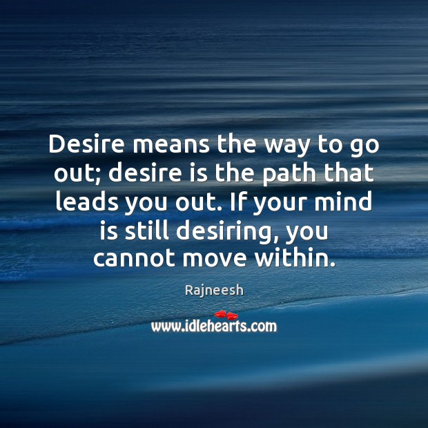 Image, Desire means the way to go out; desire is the path that