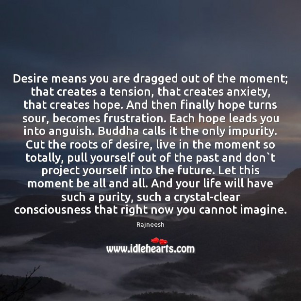 Image, Desire means you are dragged out of the moment; that creates a