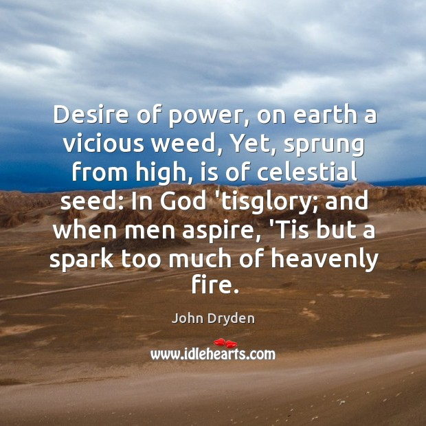 Desire of power, on earth a vicious weed, Yet, sprung from high, Image