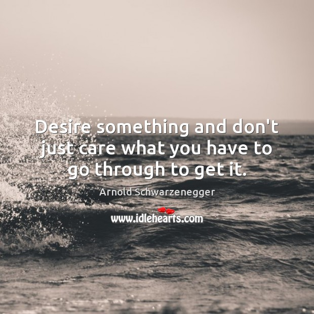 Image, Desire something and don't just care what you have to go through to get it.