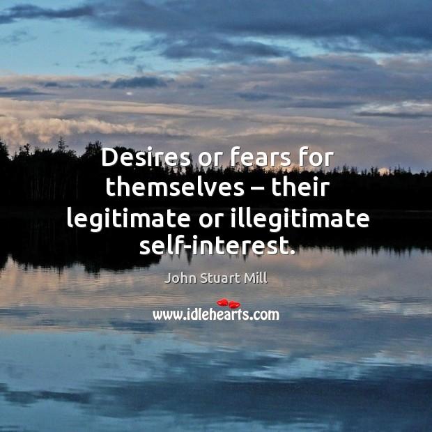 Image, Desires or fears for themselves – their legitimate or illegitimate self-interest.