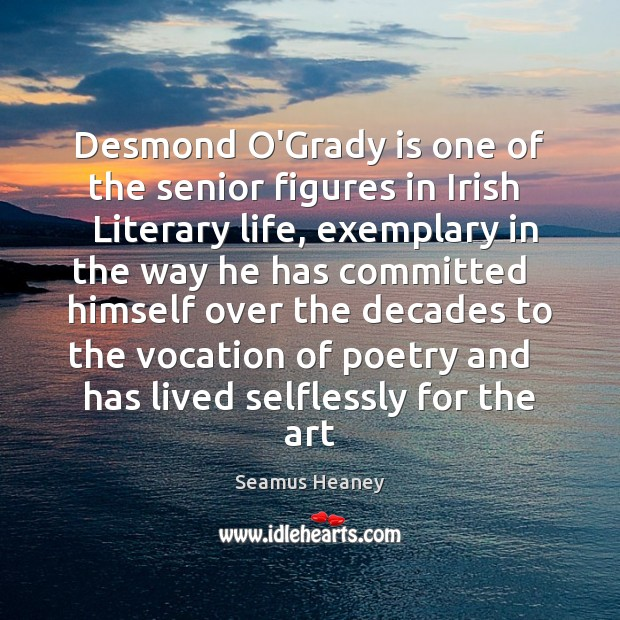 Desmond O'Grady is one of the senior figures in Irish   Literary life, Seamus Heaney Picture Quote