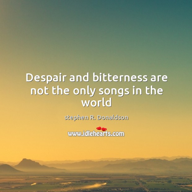 Despair and bitterness are not the only songs in the world Image