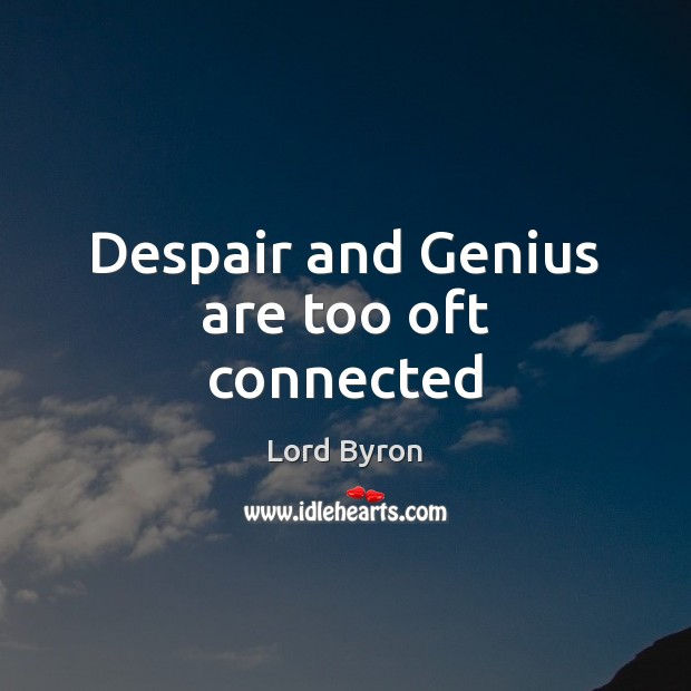 Despair and Genius are too oft connected Image