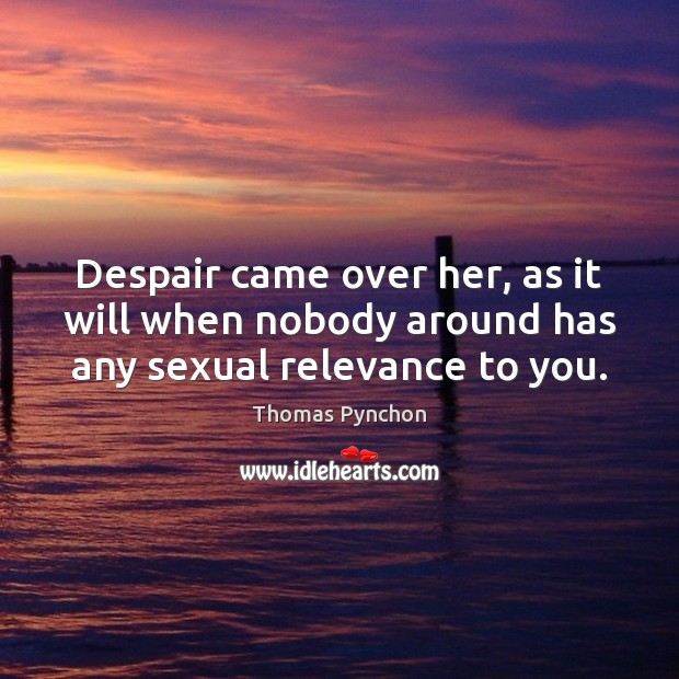 Despair came over her, as it will when nobody around has any sexual relevance to you. Image