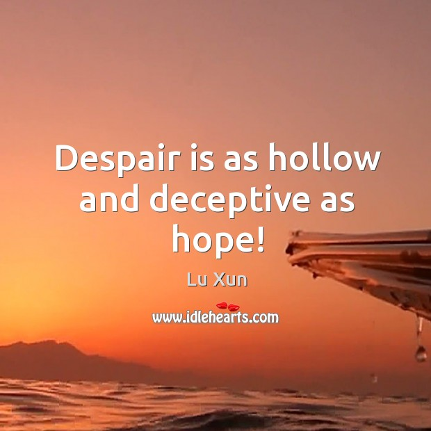 Despair is as hollow and deceptive as hope! Image