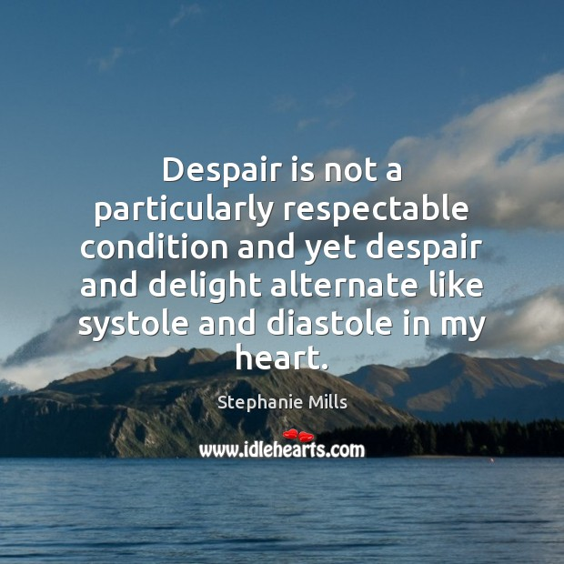 Image, Despair is not a particularly respectable condition and yet despair and delight