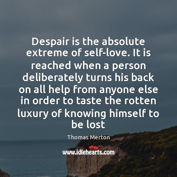 Despair is the absolute extreme of self-love. It is reached when a Thomas Merton Picture Quote