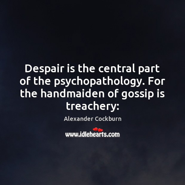 Image, Despair is the central part of the psychopathology. For the handmaiden of