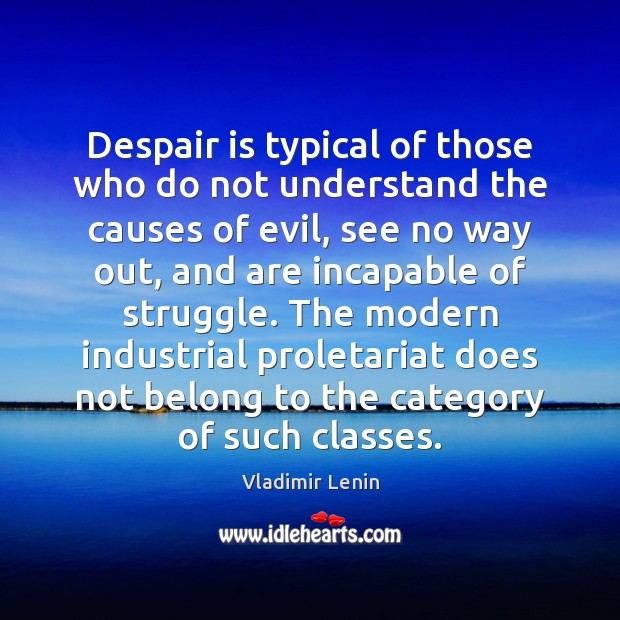 Despair is typical of those who do not understand the causes of Vladimir Lenin Picture Quote