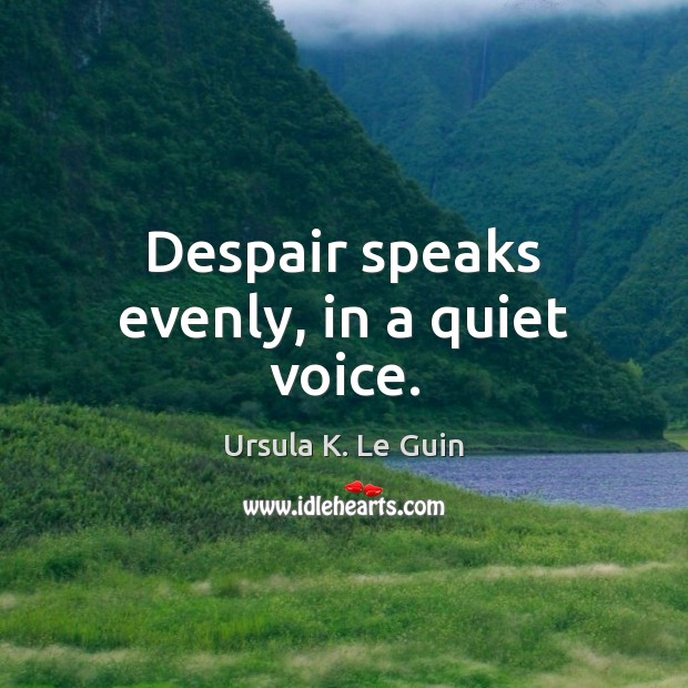 Image, Despair speaks evenly, in a quiet voice.