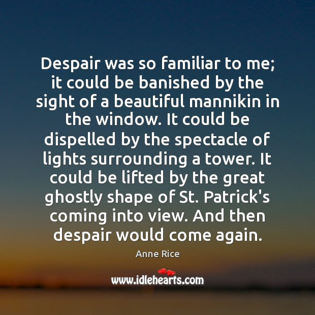 Despair was so familiar to me; it could be banished by the Anne Rice Picture Quote