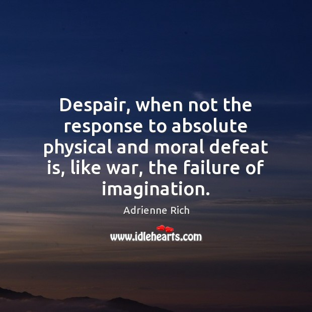Despair, when not the response to absolute physical and moral defeat is, Defeat Quotes Image