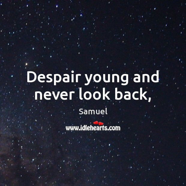 Despair young and never look back, Never Look Back Quotes Image